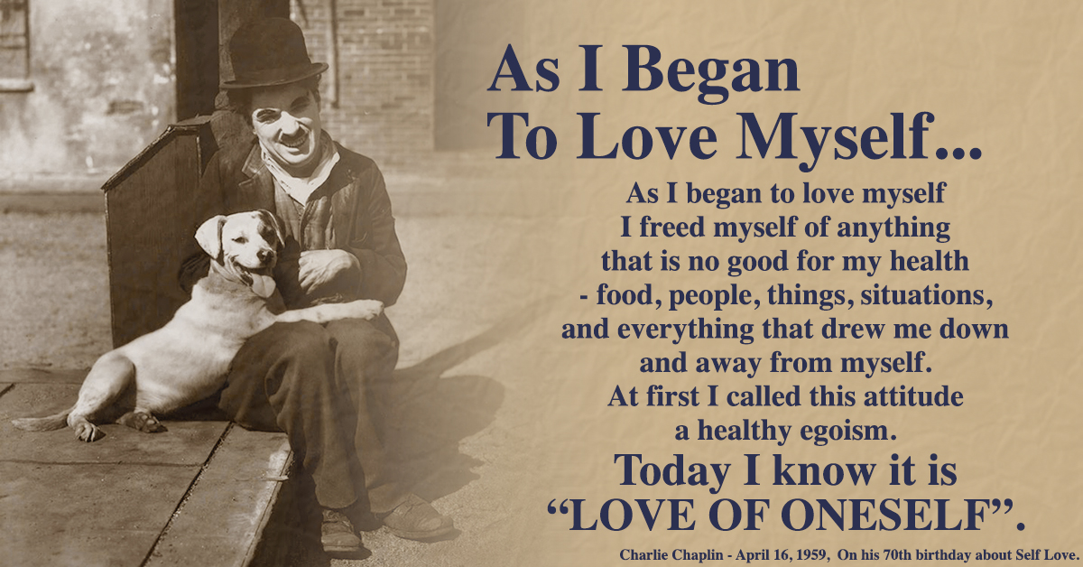 As I Began To Love Myself Charlie Chaplin A Beautiful
